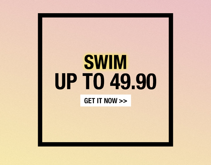 SWIM UP TO 49.90 GET IT NOW קישור למבצע בגדי ים עד 49.90